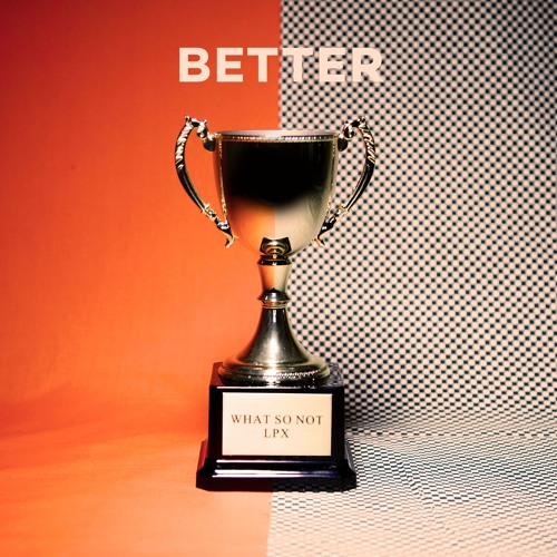 Better by LPX and What So Not