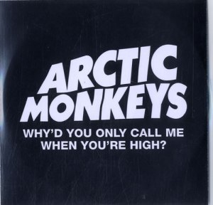 arctic_monkeys_whyd2byou2bonly2bcall2bme2bwhen2byoure2bhigh253f-595377